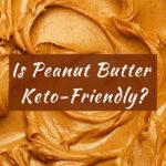 Is Peanut Butter Keto?